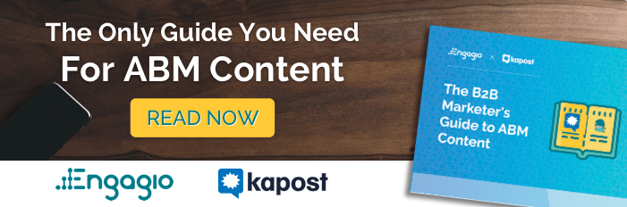 The B2B marketer's guide to ABM content: a guide by Kapost and Engagio